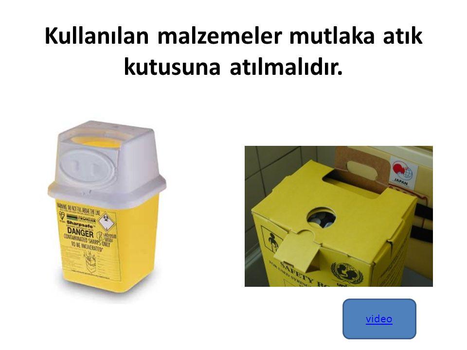 Kullanılan malzemeler mutlaka atık kutusuna atılmalıdır.