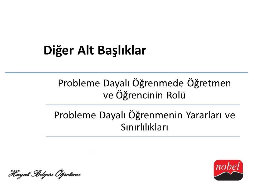 Diğer Alt Başlıklar Probleme Dayalı Öğrenmede Öğretmen ve Öğrencinin Rolü.