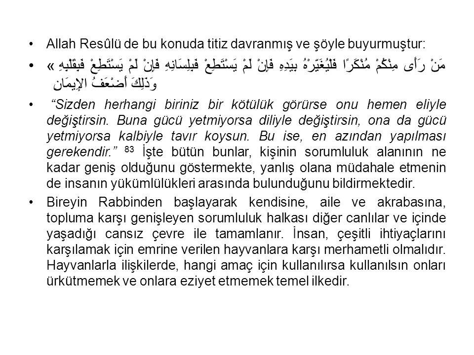 Allah Resûlü de bu konuda titiz davranmış ve şöyle buyurmuştur: