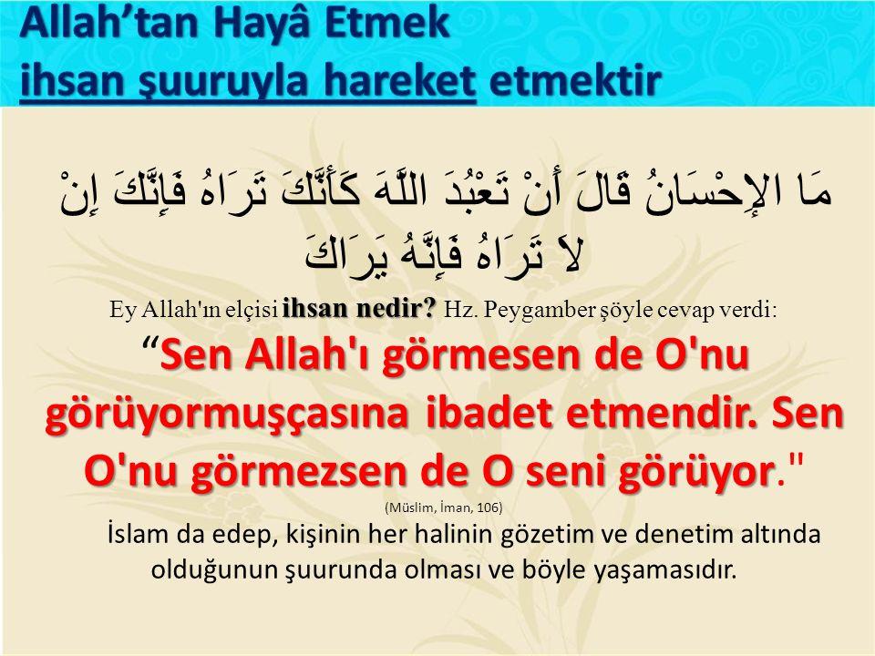 Ey Allah ın elçisi ihsan nedir Hz. Peygamber şöyle cevap verdi: