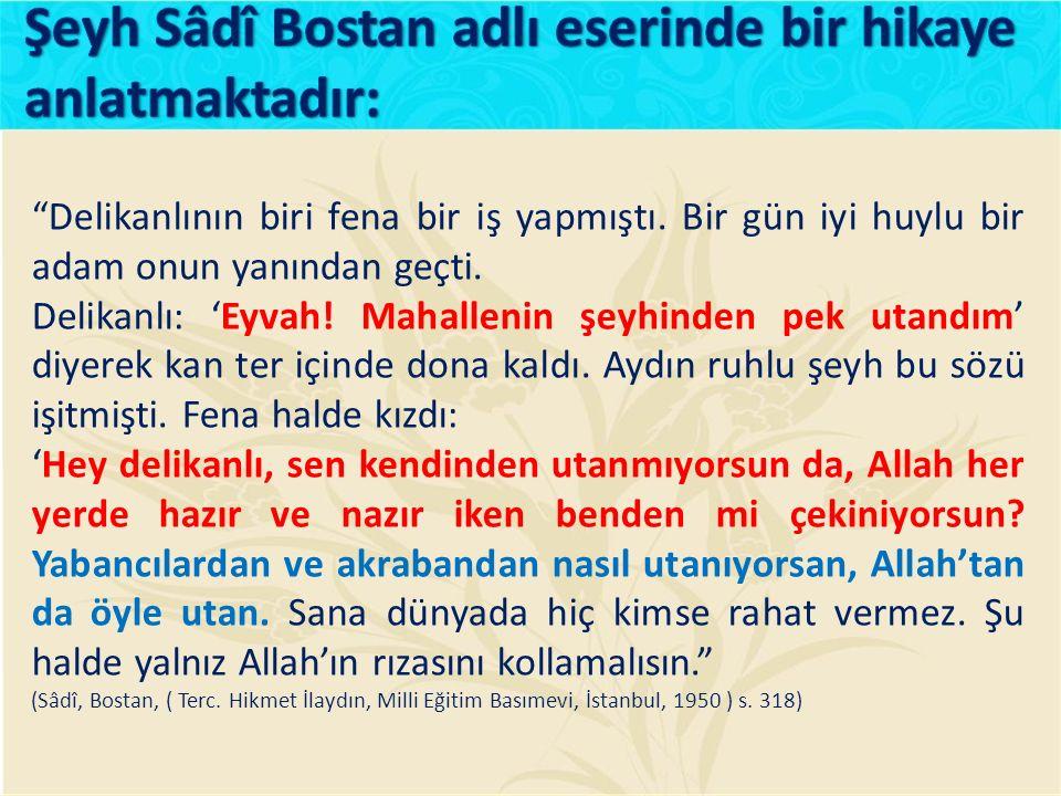 Şeyh Sâdî Bostan adlı eserinde bir hikaye anlatmaktadır: