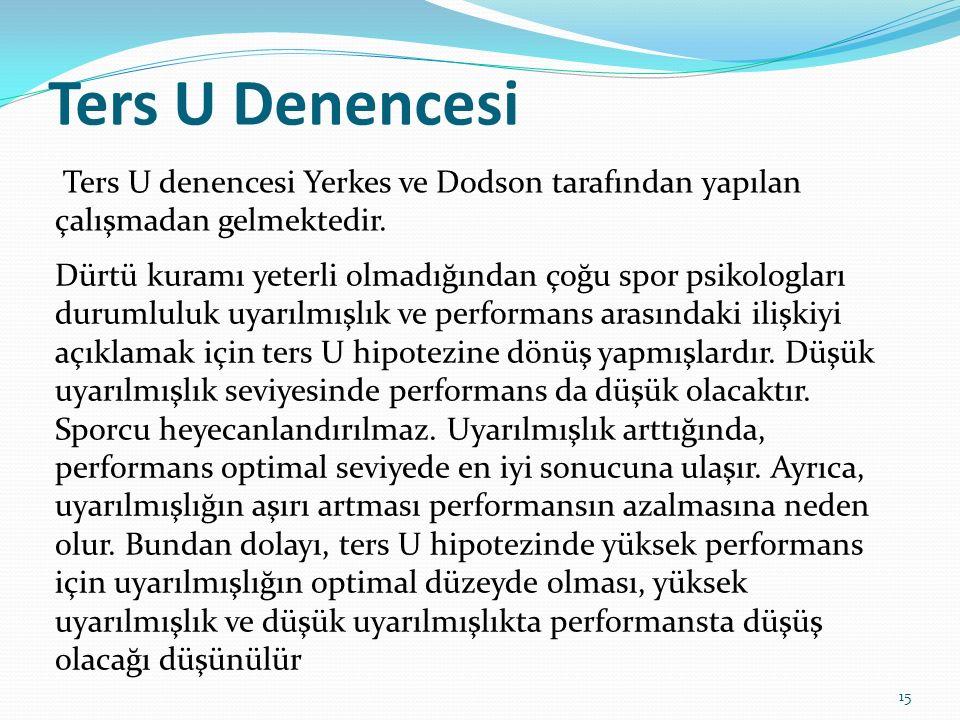Ters U Denencesi Ters U denencesi Yerkes ve Dodson tarafından yapılan çalışmadan gelmektedir.
