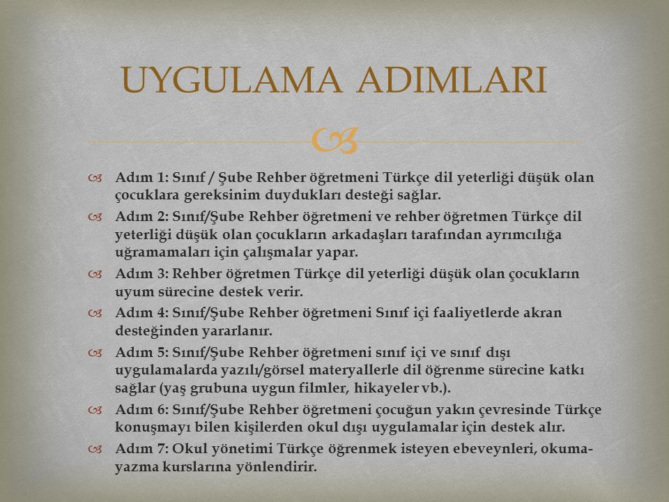 UYGULAMA ADIMLARI Adım 1: Sınıf / Şube Rehber öğretmeni Türkçe dil yeterliği düşük olan çocuklara gereksinim duydukları desteği sağlar.