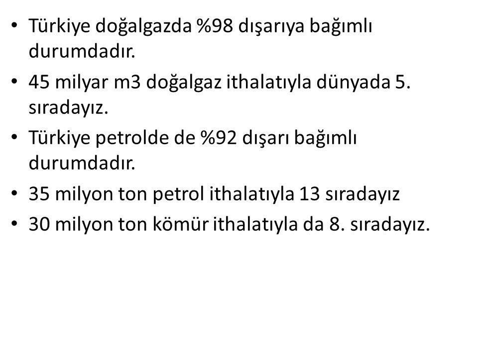 Türkiye doğalgazda %98 dışarıya bağımlı durumdadır.