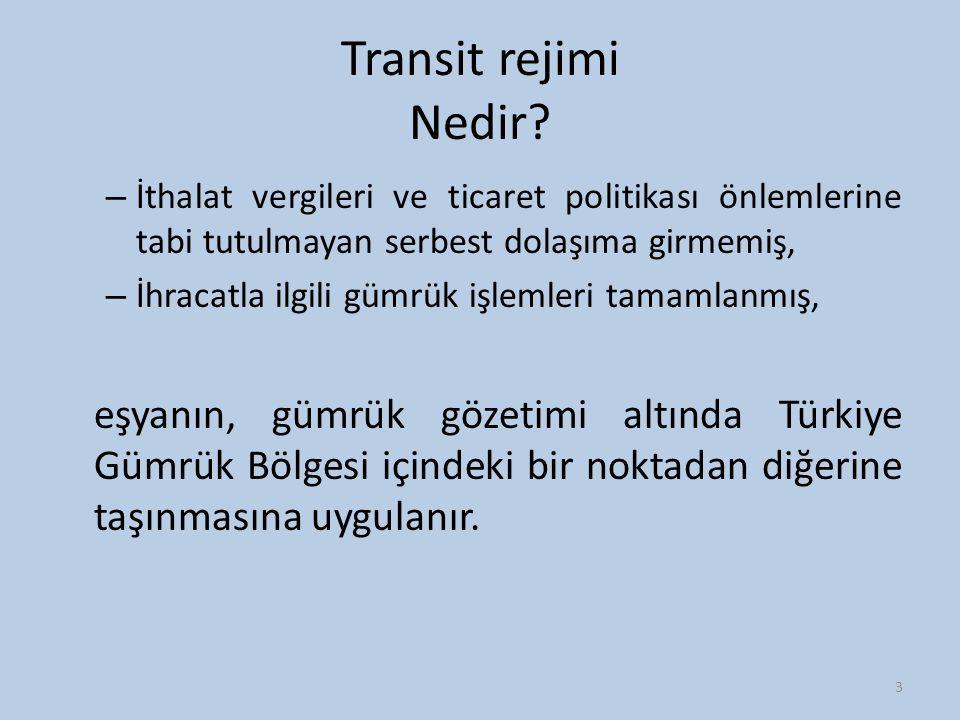 Transit rejimi Nedir İthalat vergileri ve ticaret politikası önlemlerine tabi tutulmayan serbest dolaşıma girmemiş,
