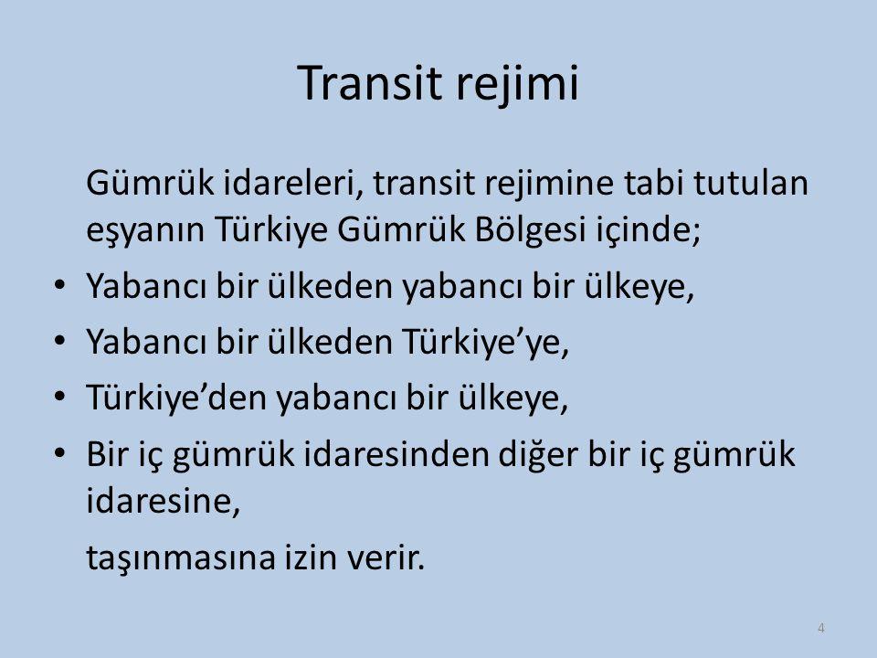 Transit rejimi Gümrük idareleri, transit rejimine tabi tutulan eşyanın Türkiye Gümrük Bölgesi içinde;