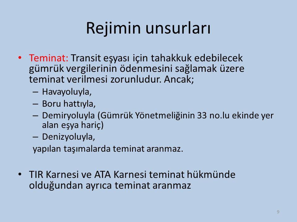 Rejimin unsurları Teminat: Transit eşyası için tahakkuk edebilecek gümrük vergilerinin ödenmesini sağlamak üzere teminat verilmesi zorunludur. Ancak;