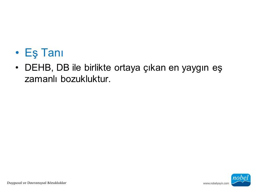 Eş Tanı DEHB, DB ile birlikte ortaya çıkan en yaygın eş zamanlı bozukluktur.