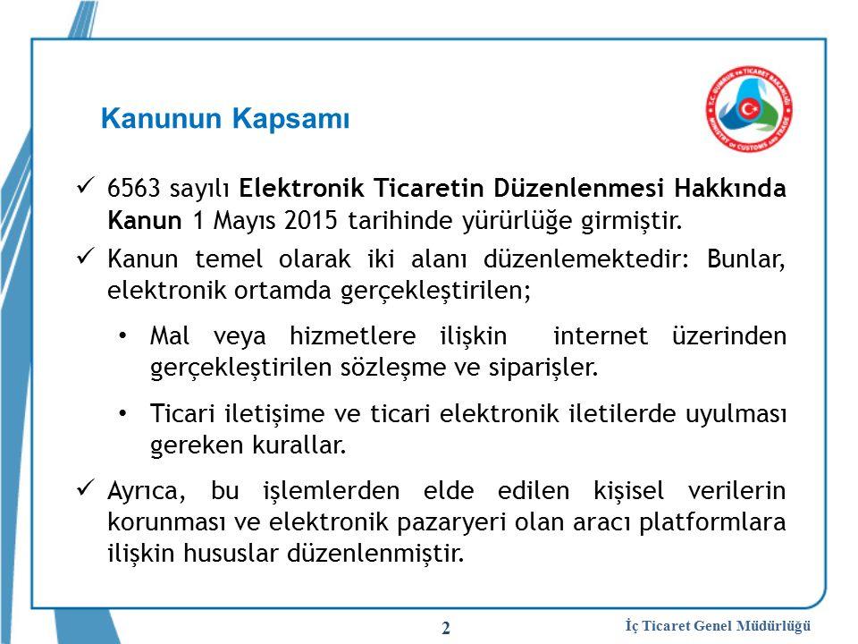 Kanunun Kapsamı 6563 sayılı Elektronik Ticaretin Düzenlenmesi Hakkında Kanun 1 Mayıs 2015 tarihinde yürürlüğe girmiştir.