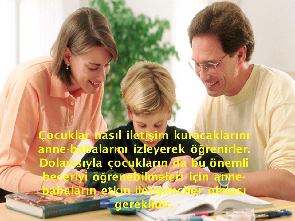 Çocuklar nasıl iletişim kuracaklarını anne-babalarını izleyerek öğrenirler.