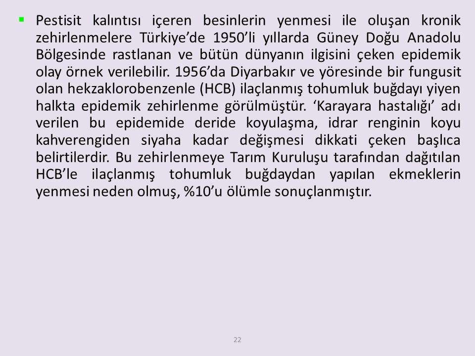 Pestisit kalıntısı içeren besinlerin yenmesi ile oluşan kronik zehirlenmelere Türkiye'de 1950'li yıllarda Güney Doğu Anadolu Bölgesinde rastlanan ve bütün dünyanın ilgisini çeken epidemik olay örnek verilebilir.