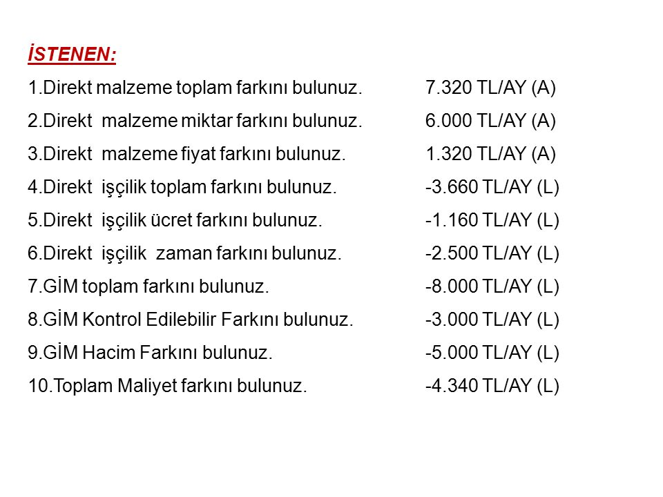 İSTENEN: Direkt malzeme toplam farkını bulunuz. 7.320 TL/AY (A) Direkt malzeme miktar farkını bulunuz. 6.000 TL/AY (A)