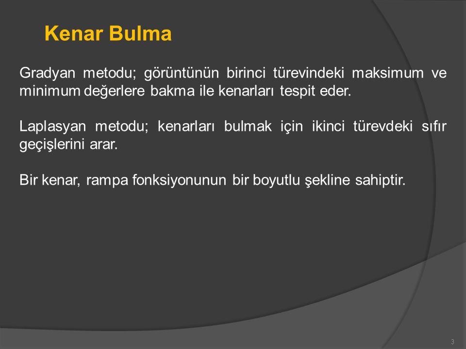 Kenar Bulma Gradyan metodu; görüntünün birinci türevindeki maksimum ve minimum değerlere bakma ile kenarları tespit eder.