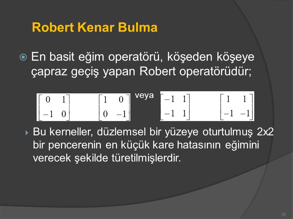 Robert Kenar Bulma En basit eğim operatörü, köşeden köşeye çapraz geçiş yapan Robert operatörüdür; veya.