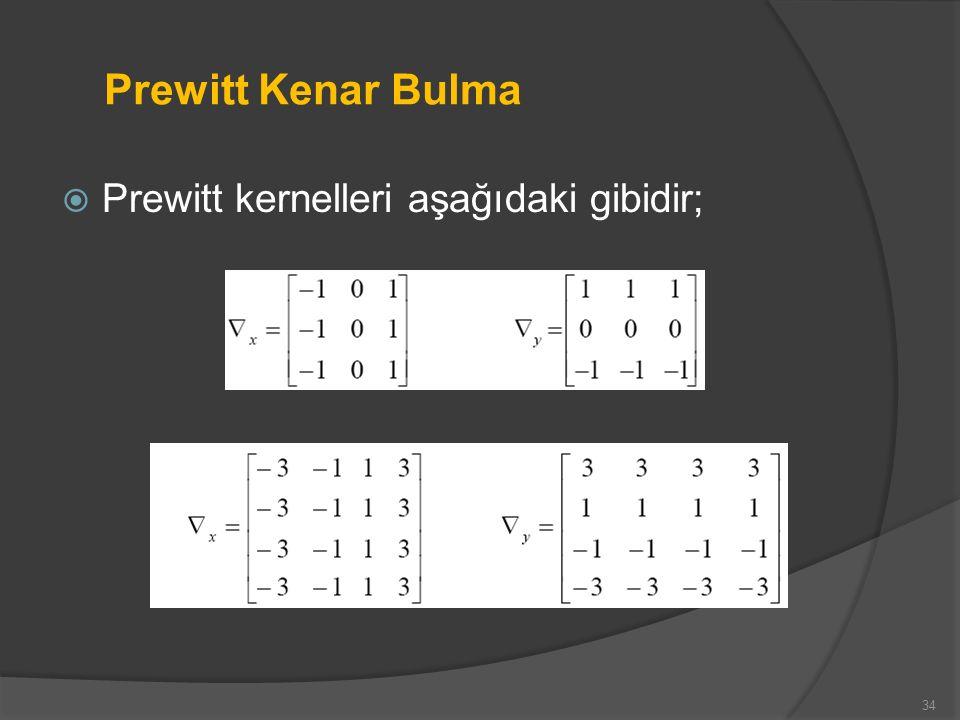 Prewitt Kenar Bulma Prewitt kernelleri aşağıdaki gibidir;