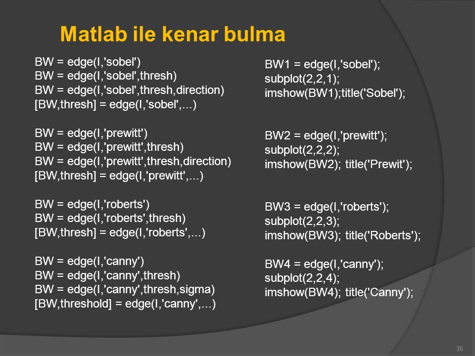 Matlab ile kenar bulma BW = edge(I, sobel )