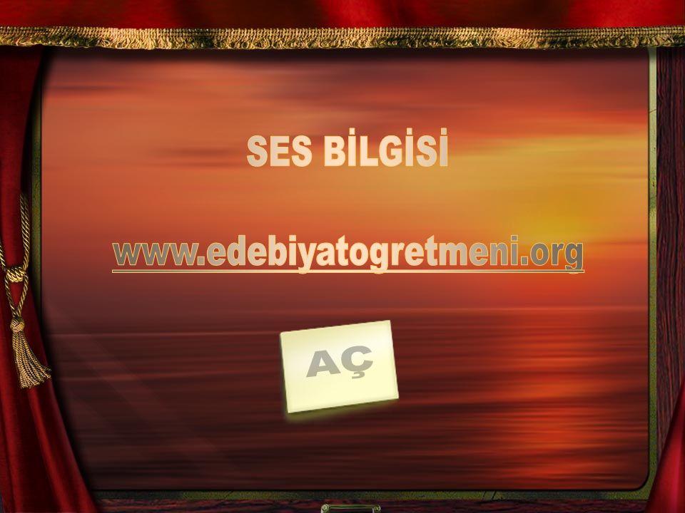SES BİLGİSİ www.edebiyatogretmeni.org AÇ
