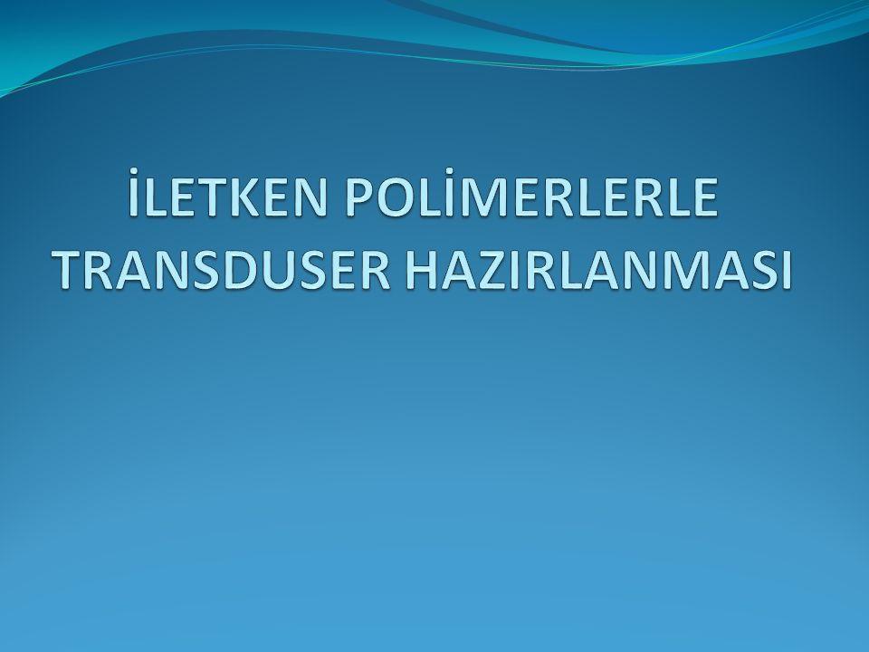 İLETKEN POLİMERLERLE TRANSDUSER HAZIRLANMASI