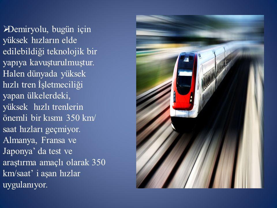 Demiryolu, bugün için yüksek hızların elde edilebildiği teknolojik bir yapıya kavuşturulmuştur.