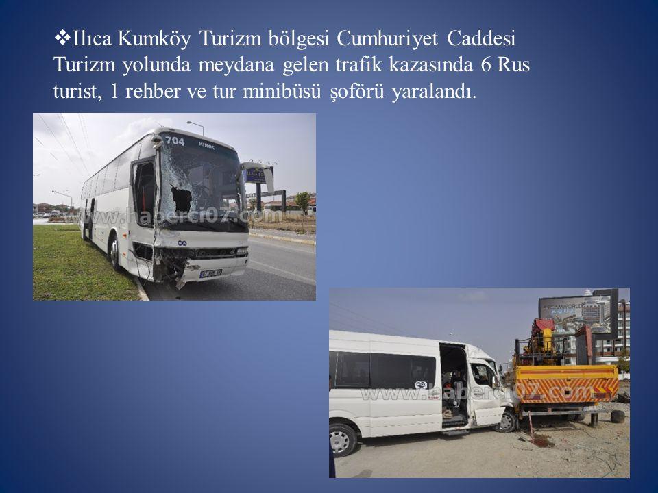 Ilıca Kumköy Turizm bölgesi Cumhuriyet Caddesi Turizm yolunda meydana gelen trafik kazasında 6 Rus turist, 1 rehber ve tur minibüsü şoförü yaralandı.