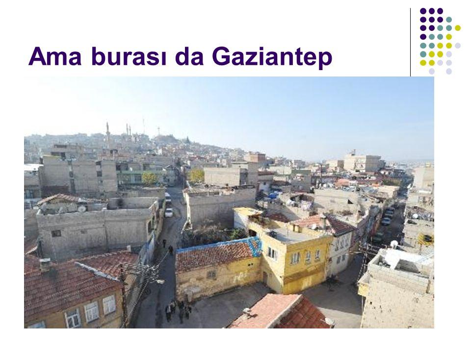 Ama burası da Gaziantep