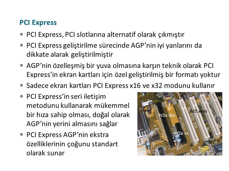 PCI Express PCI Express, PCI slotlarına alternatif olarak çıkmıştır