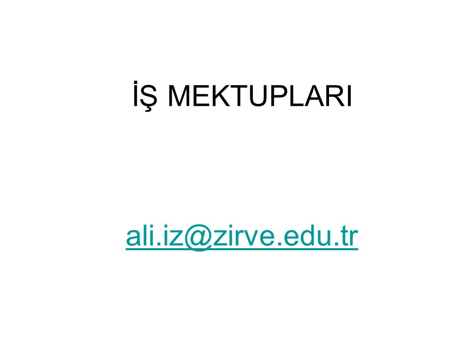 İŞ MEKTUPLARI ali.iz@zirve.edu.tr