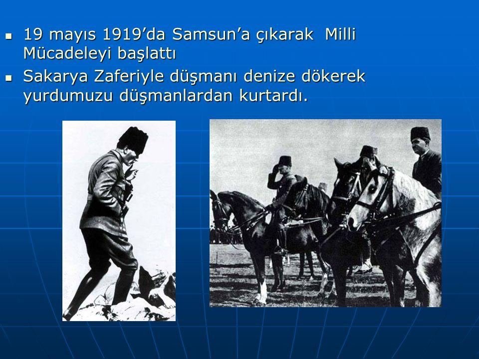 19 mayıs 1919'da Samsun'a çıkarak Milli Mücadeleyi başlattı