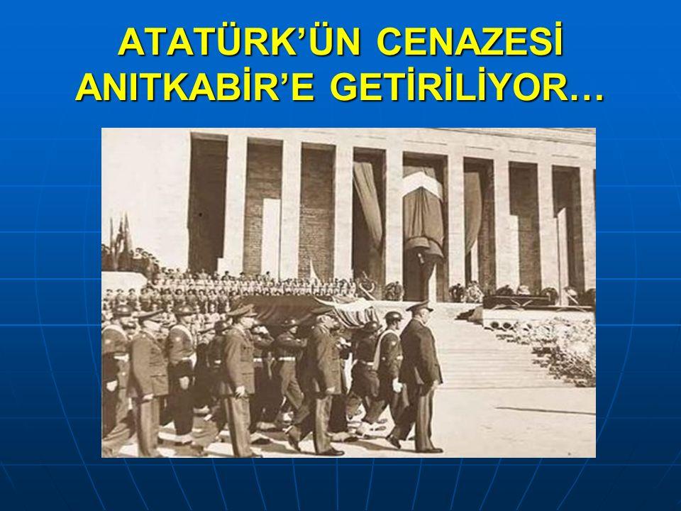 ATATÜRK'ÜN CENAZESİ ANITKABİR'E GETİRİLİYOR…