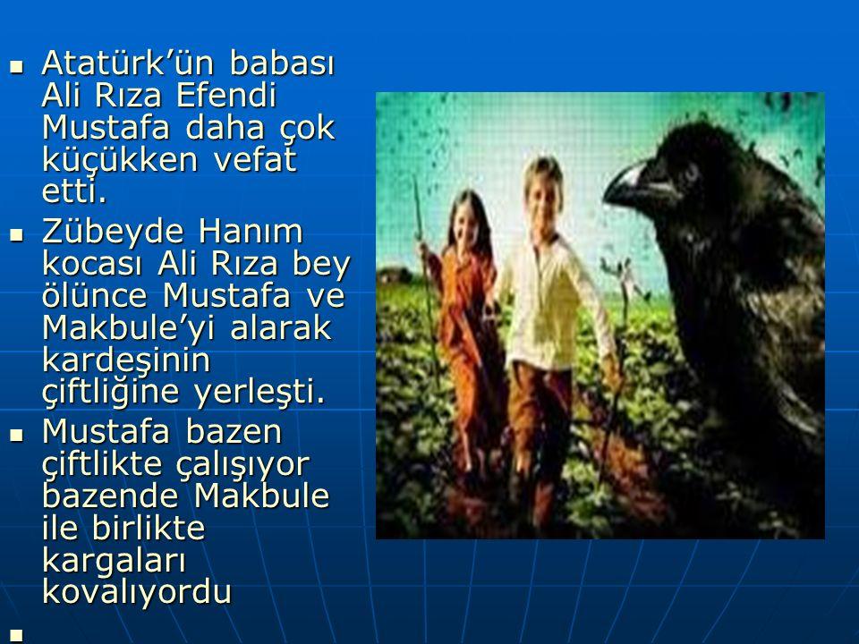 Atatürk'ün babası Ali Rıza Efendi Mustafa daha çok küçükken vefat etti.