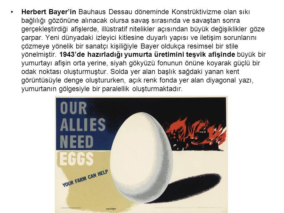 Herbert Bayer'in Bauhaus Dessau döneminde Konstrüktivizme olan sıkı bağlılığı gözönüne alınacak olursa savaş sırasında ve savaştan sonra gerçekleştirdiği afişlerde, illüstratif nitelikler açısından büyük değişiklikler göze çarpar.