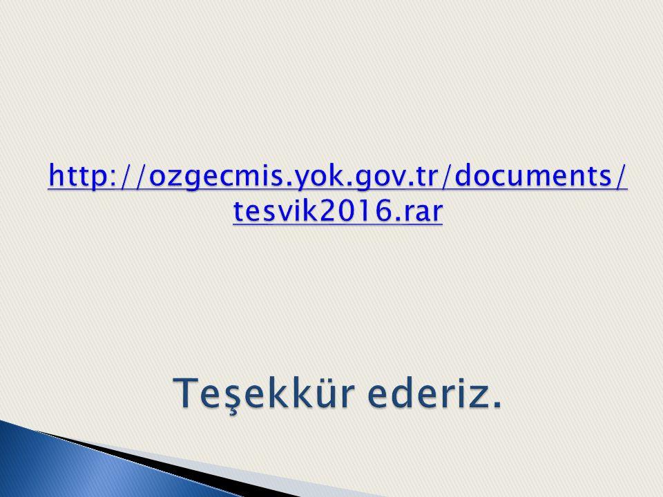 http://ozgecmis.yok.gov.tr/documents/tesvik2016.rar Teşekkür ederiz.