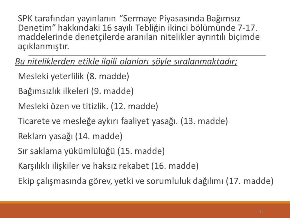 SPK tarafından yayınlanın Sermaye Piyasasında Bağımsız Denetim hakkındaki 16 sayılı Tebliğin ikinci bölümünde 7-17. maddelerinde denetçilerde aranılan nitelikler ayrıntılı biçimde açıklanmıştır.