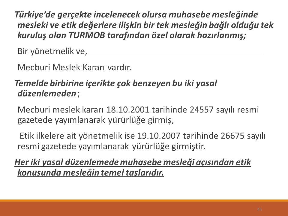 Türkiye'de gerçekte incelenecek olursa muhasebe mesleğinde mesleki ve etik değerlere ilişkin bir tek mesleğin bağlı olduğu tek kuruluş olan TURMOB tarafından özel olarak hazırlanmış;