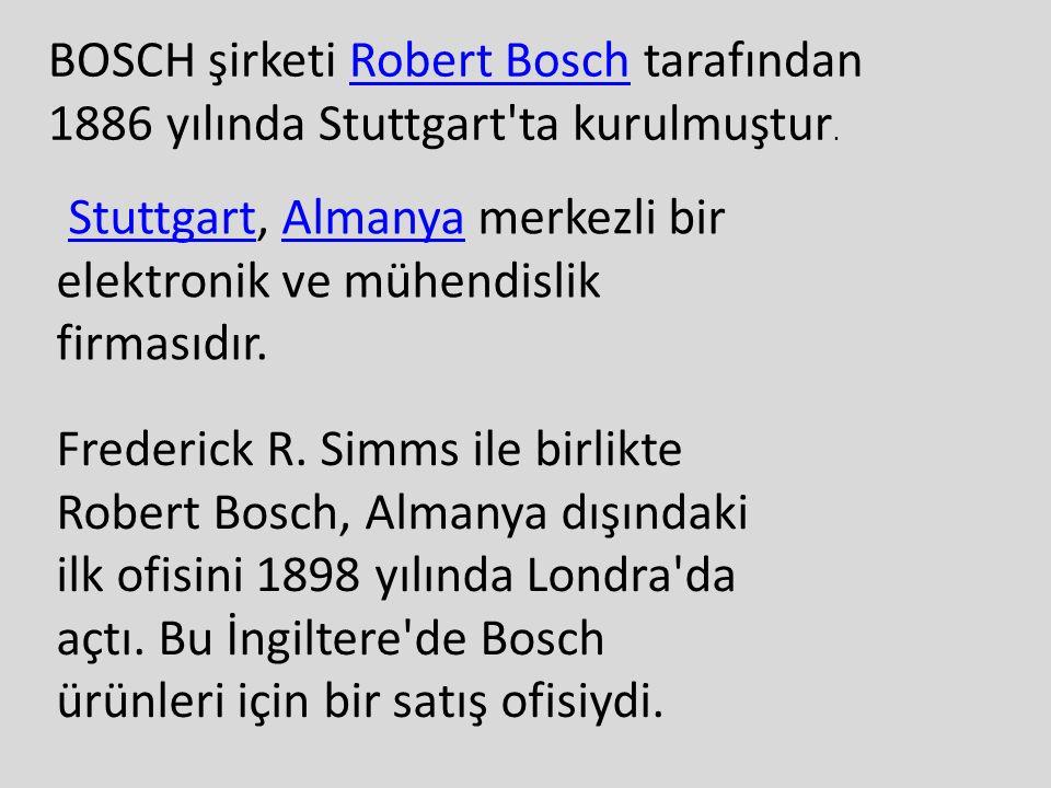 BOSCH şirketi Robert Bosch tarafından 1886 yılında Stuttgart ta kurulmuştur.