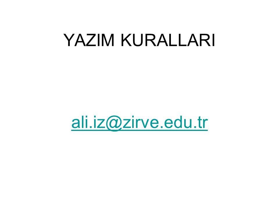 YAZIM KURALLARI ali.iz@zirve.edu.tr