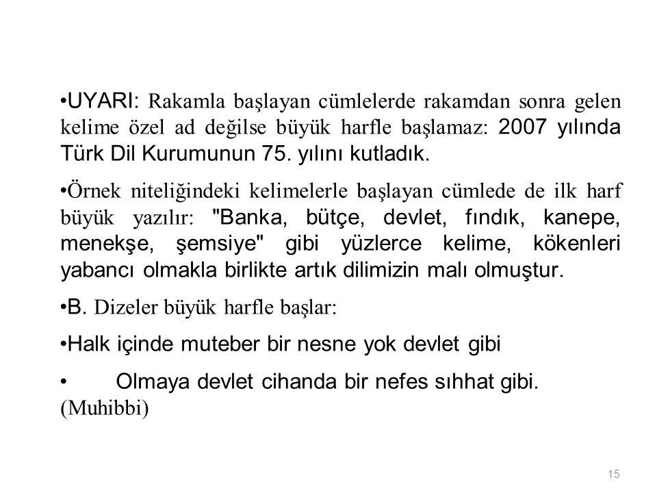 UYARI: Rakamla başlayan cümlelerde rakamdan sonra gelen kelime özel ad değilse büyük harfle başlamaz: 2007 yılında Türk Dil Kurumunun 75. yılını kutladık.