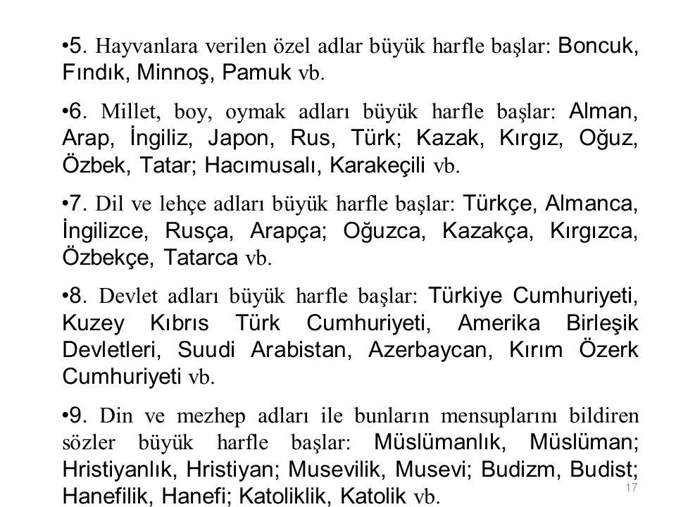 5. Hayvanlara verilen özel adlar büyük harfle başlar: Boncuk, Fındık, Minnoş, Pamuk vb.