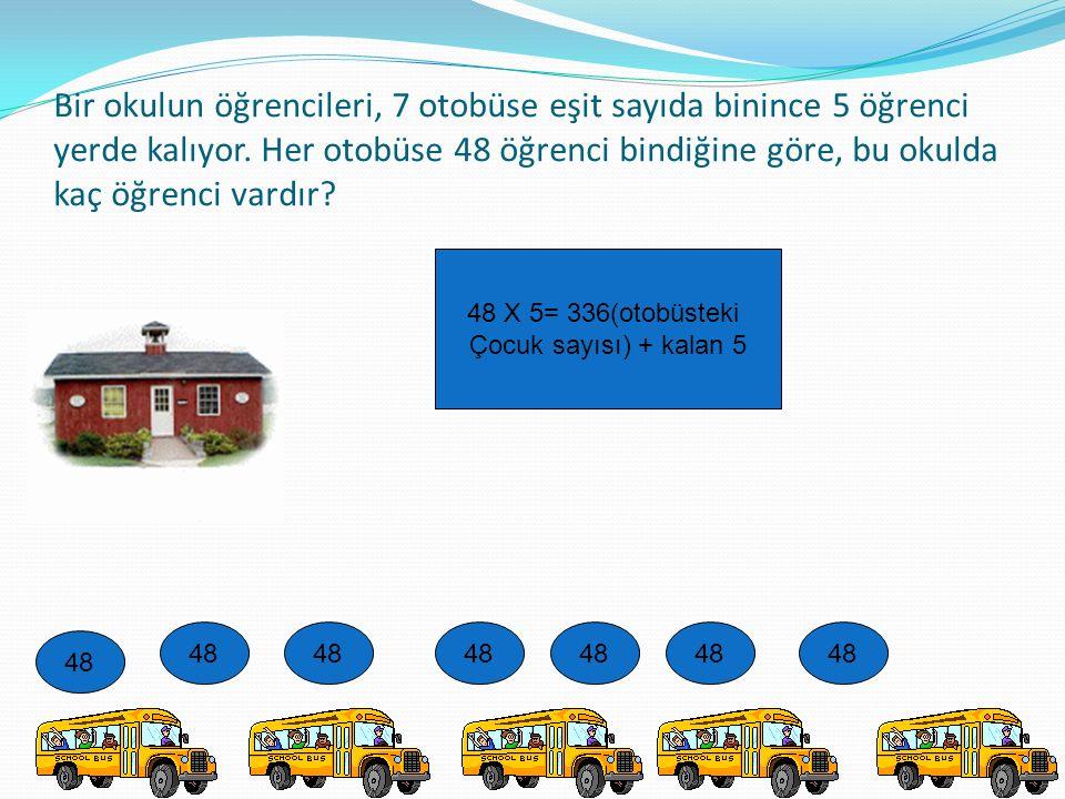 Bir okulun öğrencileri, 7 otobüse eşit sayıda binince 5 öğrenci yerde kalıyor. Her otobüse 48 öğrenci bindiğine göre, bu okulda kaç öğrenci vardır
