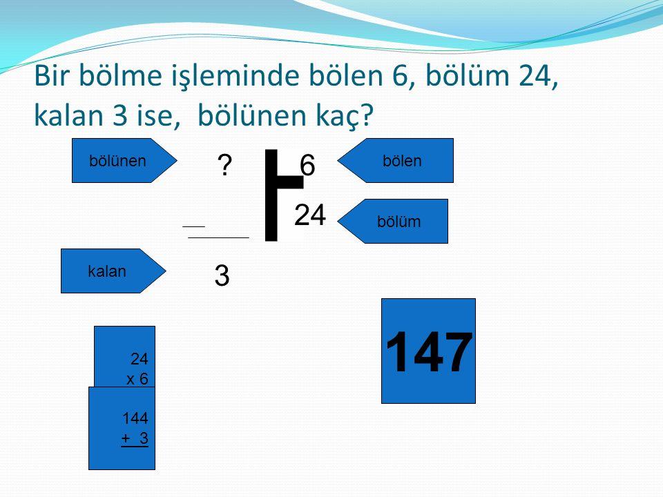 Bir bölme işleminde bölen 6, bölüm 24, kalan 3 ise, bölünen kaç