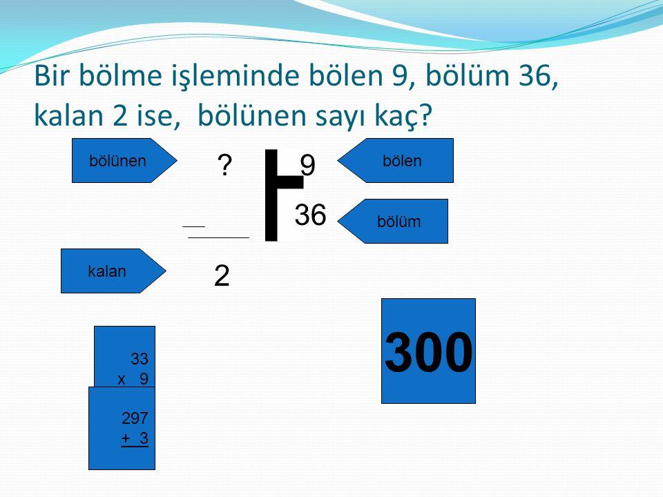 Bir bölme işleminde bölen 9, bölüm 36, kalan 2 ise, bölünen sayı kaç