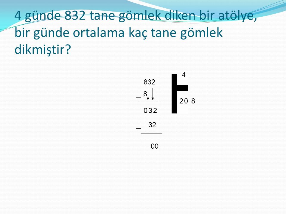 4 günde 832 tane gömlek diken bir atölye, bir günde ortalama kaç tane gömlek dikmiştir