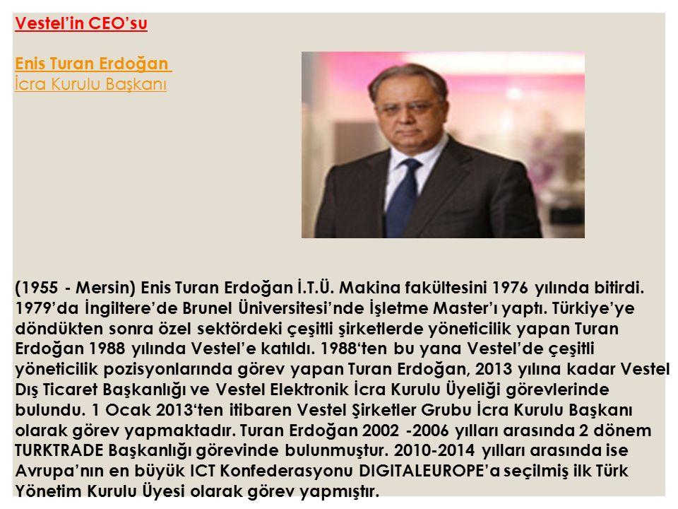 Vestel'in CEO'su Enis Turan Erdoğan İcra Kurulu Başkanı.