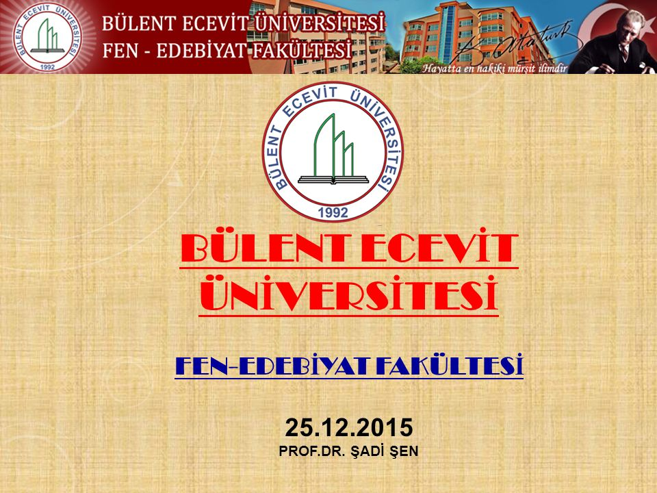 BÜLENT ECEVİT ÜNİVERSİTESİ FEN-EDEBİYAT FAKÜLTESİ 25.12.2015 Prof.Dr. ŞADİ ŞEN