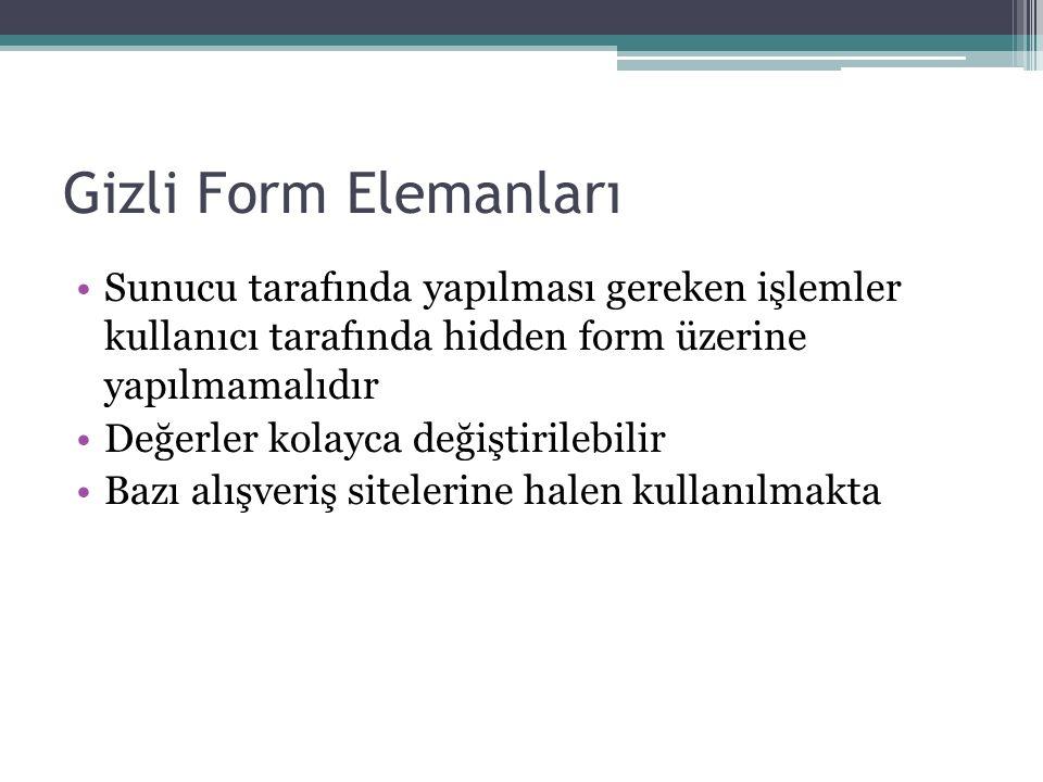Gizli Form Elemanları Sunucu tarafında yapılması gereken işlemler kullanıcı tarafında hidden form üzerine yapılmamalıdır.
