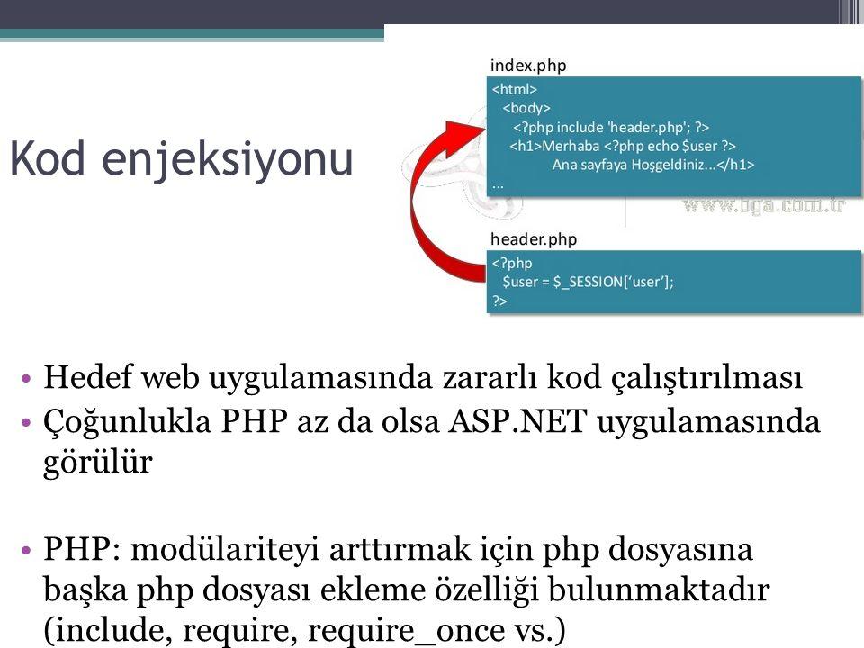 Kod enjeksiyonu Hedef web uygulamasında zararlı kod çalıştırılması