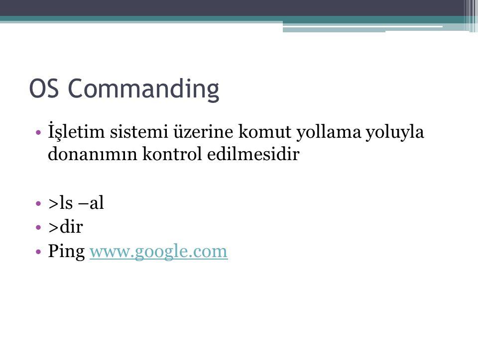 OS Commanding İşletim sistemi üzerine komut yollama yoluyla donanımın kontrol edilmesidir. >ls –al.