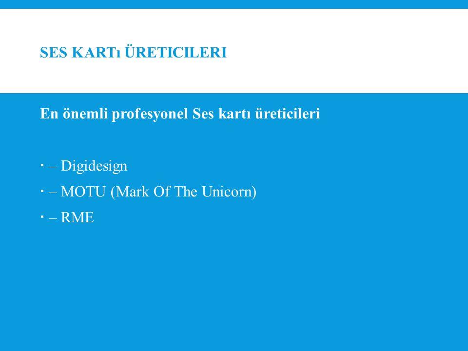 Ses Kartı Üreticileri En önemli profesyonel Ses kartı üreticileri. – Digidesign. – MOTU (Mark Of The Unicorn)