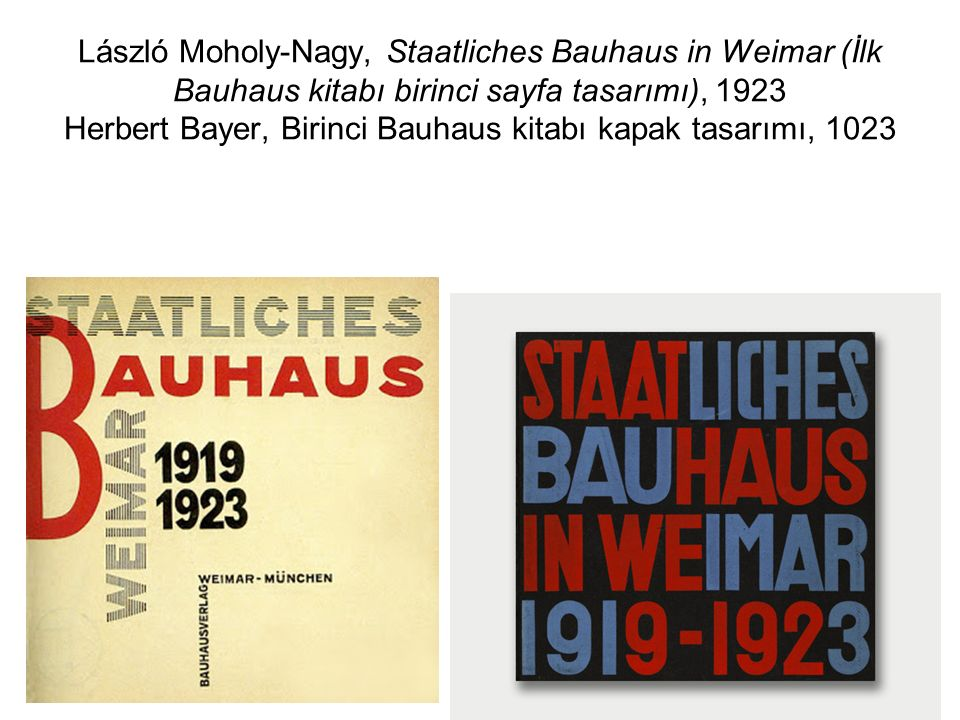 László Moholy-Nagy, Staatliches Bauhaus in Weimar (İlk Bauhaus kitabı birinci sayfa tasarımı), 1923 Herbert Bayer, Birinci Bauhaus kitabı kapak tasarımı, 1023