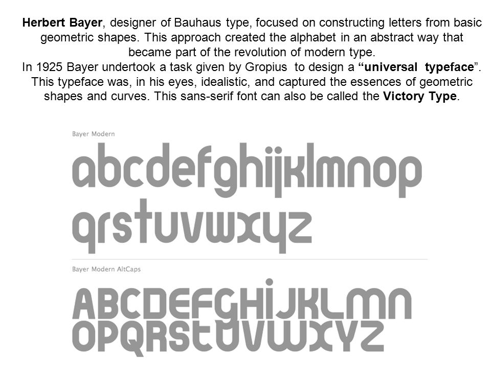 Herbert Bayer, designer of Bauhaus type, focused on constructing letters from basic geometric shapes.